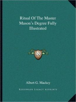 Ritual Of The Master Mason's Degree Fully Illustrated