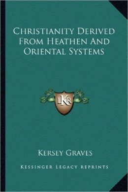 Christianity Derived From Heathen And Oriental Systems