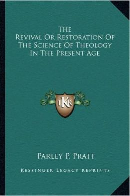 The Revival Or Restoration Of The Science Of Theology In The Present Age