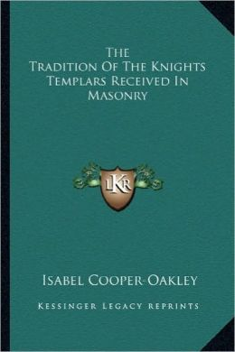 The Tradition Of The Knights Templars Received In Masonry