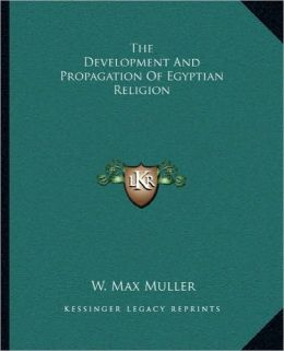 The Development And Propagation Of Egyptian Religion