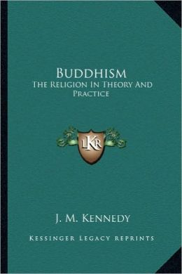 Buddhism: The Religion In Theory And Practice