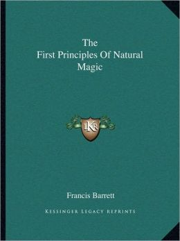The First Principles Of Natural Magic
