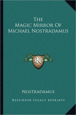 The Magic Mirror Of Michael Nostradamus