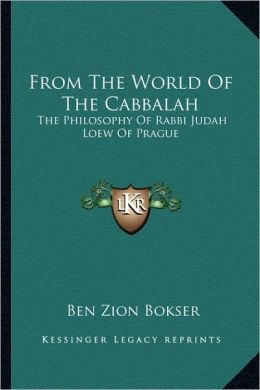 From The World Of The Cabbalah: The Philosophy Of Rabbi Judah Loew Of Prague