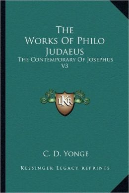 The Works Of Philo Judaeus: The Contemporary Of Josephus V3