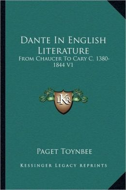 Dante In English Literature: From Chaucer To Cary C. 1380-1844 V1