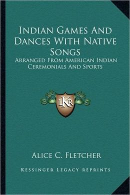 Indian Games And Dances With Native Songs