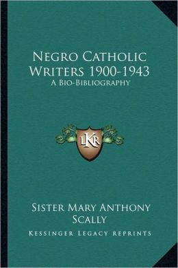 Negro Catholic Writers 1900-1943: A Bio-Bibliography
