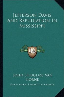 Jefferson Davis And Repudiation In Mississippi