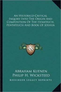 An Historico-Critical Inquiry Into The Origin And Composition Of The Hexateuch, Pentateuch And Book Of Joshua
