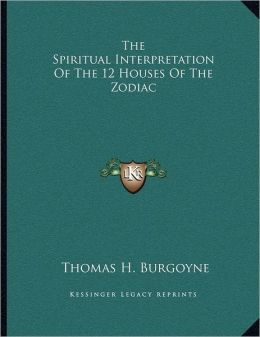 The Spiritual Interpretation Of The 12 Houses Of The Zodiac