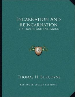 Incarnation And Reincarnation: Its Truths And Delusions
