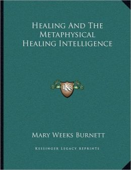 Healing And The Metaphysical Healing Intelligence