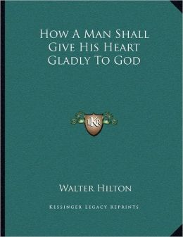 How A Man Shall Give His Heart Gladly To God