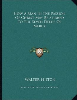How A Man In The Passion Of Christ May Be Stirred To The Seven Deeds Of Mercy