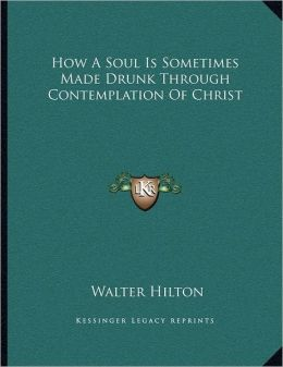 How A Soul Is Sometimes Made Drunk Through Contemplation Of Christ