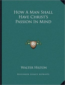 How A Man Shall Have Christ's Passion In Mind
