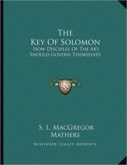 The Key Of Solomon: How Disciples Of The Art Should Govern Themselves