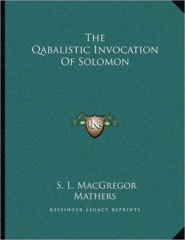 The Qabalistic Invocation Of Solomon