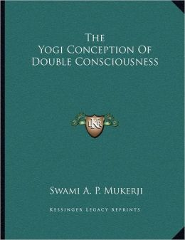 The Yogi Conception Of Double Consciousness