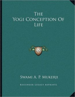 The Yogi Conception Of Life