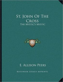 St. John Of The Cross: The Mystic's Mystic