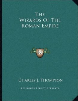 The Wizards Of The Roman Empire