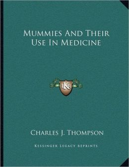 Mummies And Their Use In Medicine