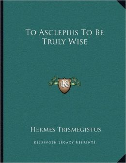 To Asclepius To Be Truly Wise