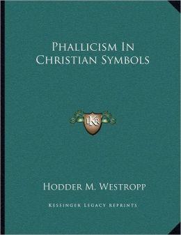 Phallicism In Christian Symbols