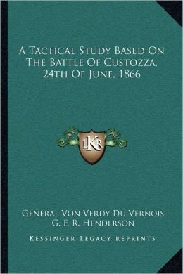 A Tactical Study Based On The Battle Of Custozza, 24th Of June, 1866