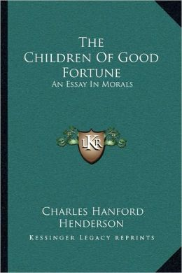 The Children Of Good Fortune: An Essay In Morals