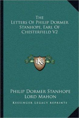 The Letters Of Philip Dormer Stanhope, Earl Of Chesterfield V2