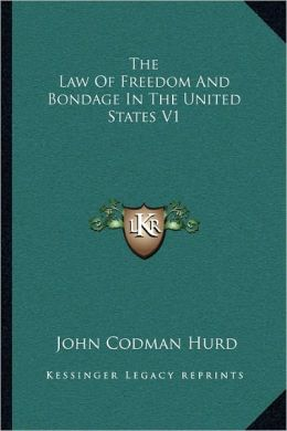 The Law Of Freedom And Bondage In The United States V1