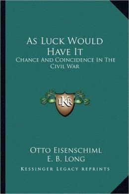 As Luck Would Have It: Chance And Coincidence In The Civil War