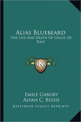 Alias Bluebeard: The Life And Death Of Gilles De Raiz
