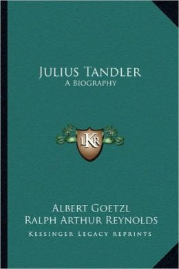 Julius Tandler: A Biography