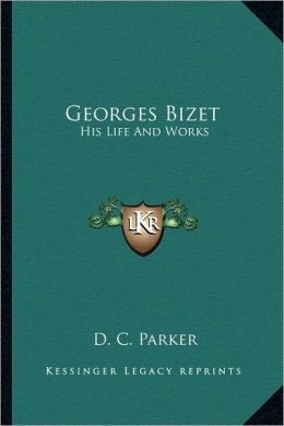 Georges Bizet: His Life And Works
