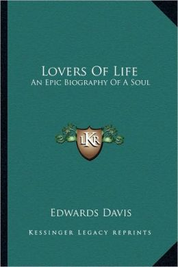 Lovers Of Life: An Epic Biography Of A Soul