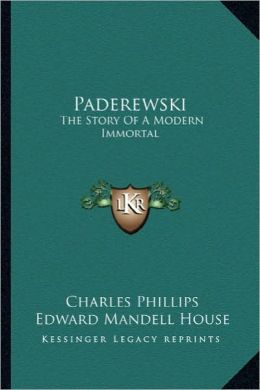 Paderewski: The Story Of A Modern Immortal