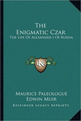 The Enigmatic Czar: The Life Of Alexander I Of Russia
