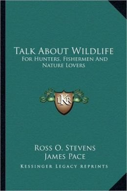 Talk About Wildlife: For Hunters, Fishermen And Nature Lovers