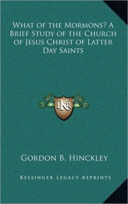 What Of The Mormons? A Brief Study Of The Church Of Jesus Christ Of Latter Day Saints