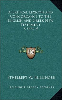 A Critical Lexicon and Concordance to the English and Greek New Testament: A thru M