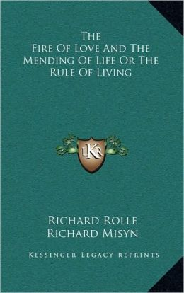 The Fire Of Love And The Mending Of Life Or The Rule Of Living