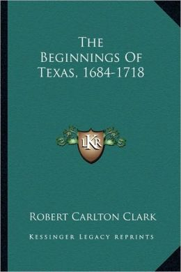 The Beginnings Of Texas, 1684-1718