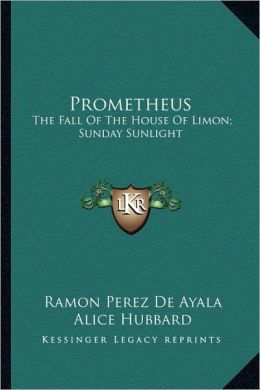 Prometheus: The Fall Of The House Of Limon; Sunday Sunlight: Poetic Novels Of Spanish Life