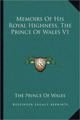 Memoirs Of His Royal Highness, The Prince Of Wales V1