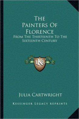 The Painters Of Florence: From The Thirteenth To The Sixteenth Century